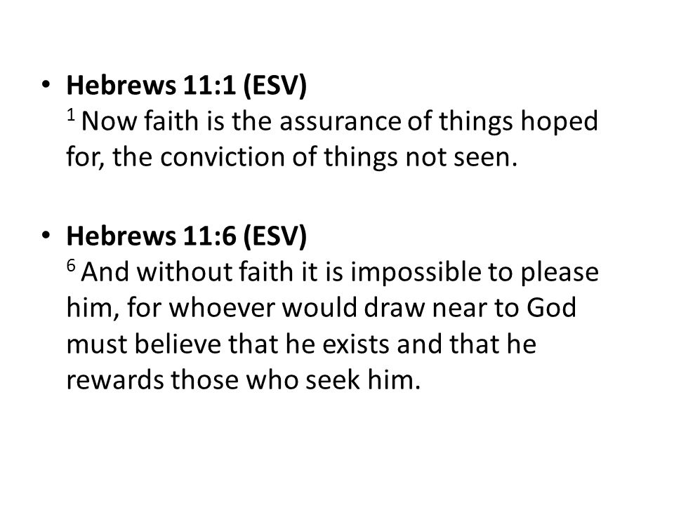 Hebrews 11:1 (ESV) 1 Now faith is the assurance of things hoped for, the conviction of things not seen.