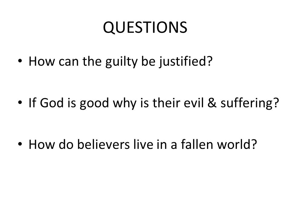 QUESTIONS How can the guilty be justified