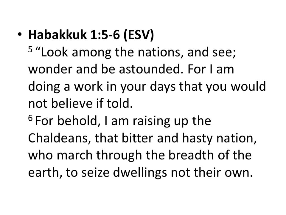 Habakkuk 1:5-6 (ESV) 5 Look among the nations, and see; wonder and be astounded.