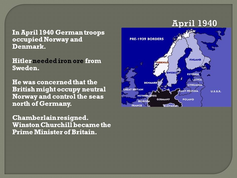 April 1940 In April 1940 German troops occupied Norway and Denmark.