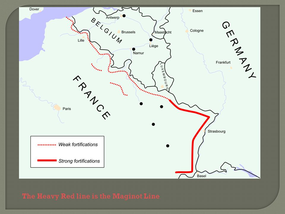 The Heavy Red line is the Maginot Line
