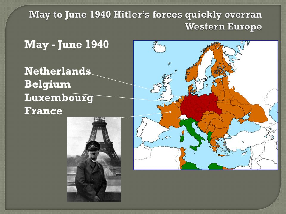 May to June 1940 Hitler's forces quickly overran Western Europe