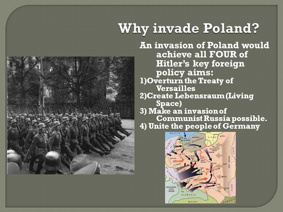 Why invade Poland An invasion of Poland would achieve all FOUR of Hitler's key foreign policy aims: