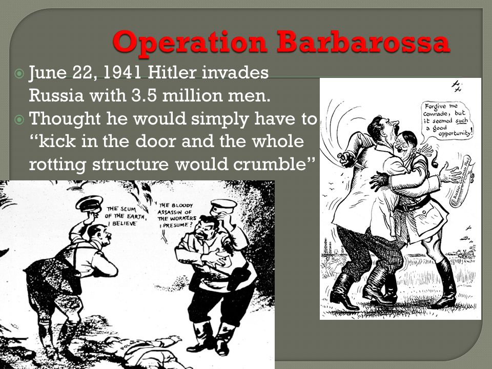 Operation Barbarossa June 22, 1941 Hitler invades Russia with 3.5 million men.