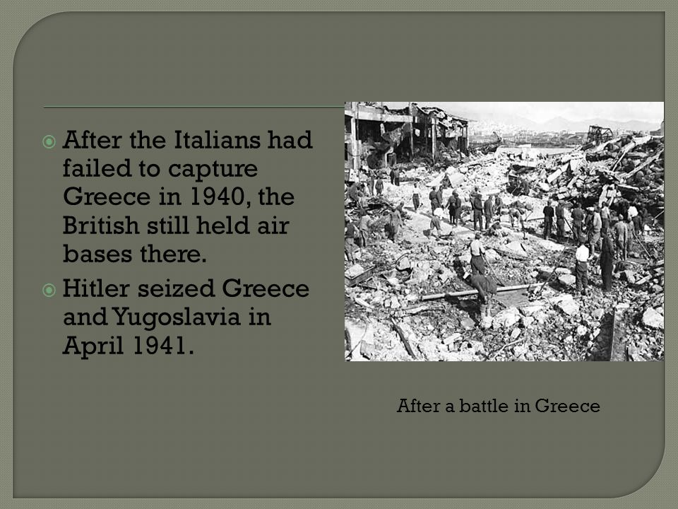 Hitler seized Greece and Yugoslavia in April 1941.