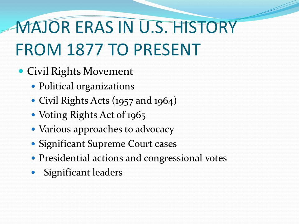 MAJOR ERAS IN U.S. HISTORY FROM 1877 TO PRESENT