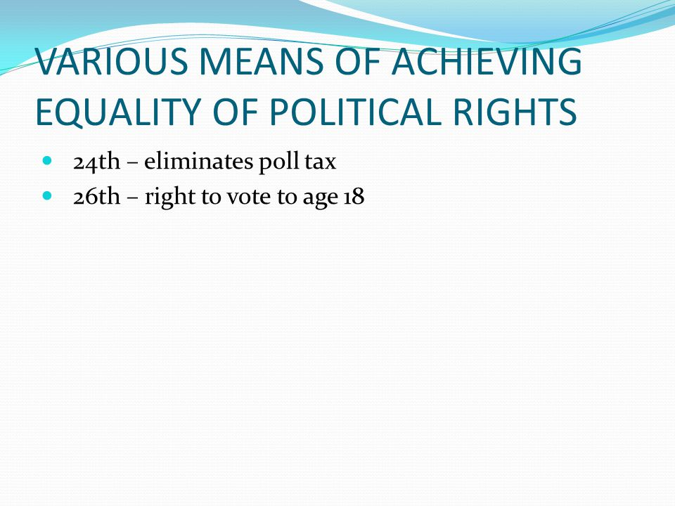 VARIOUS MEANS OF ACHIEVING EQUALITY OF POLITICAL RIGHTS