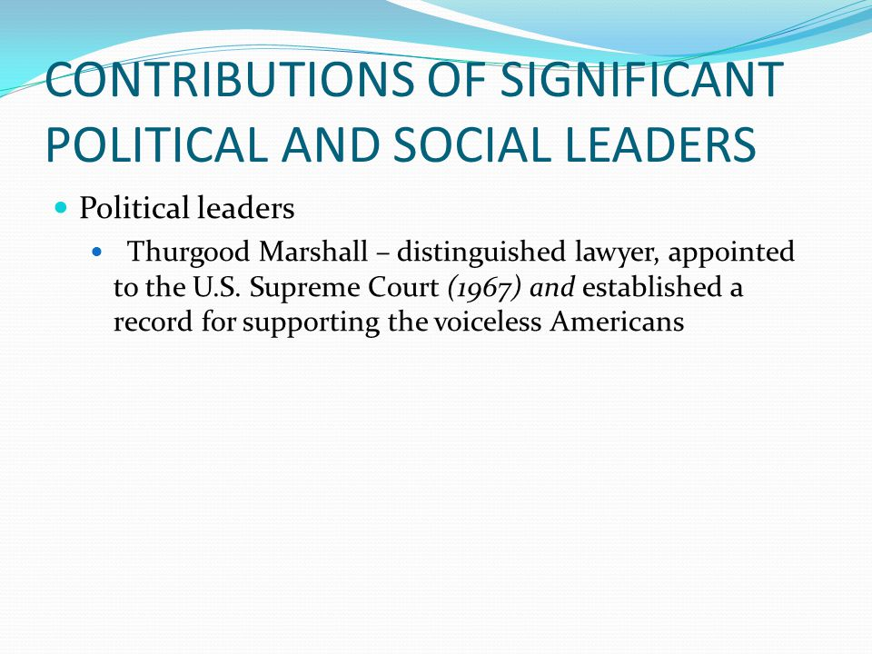 CONTRIBUTIONS OF SIGNIFICANT POLITICAL AND SOCIAL LEADERS