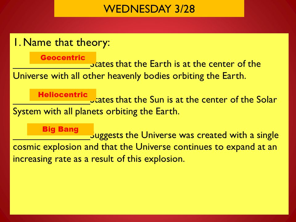 WEDNESDAY 3/28 1. Name that theory: