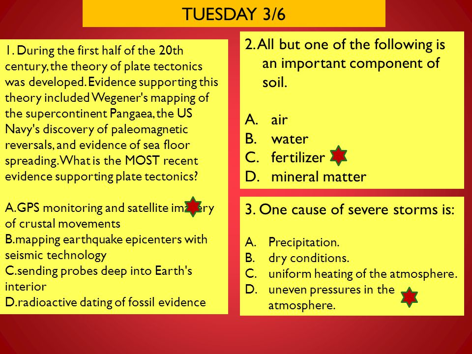 TUESDAY 3/6 2. All but one of the following is an important component of soil. air. water. fertilizer.