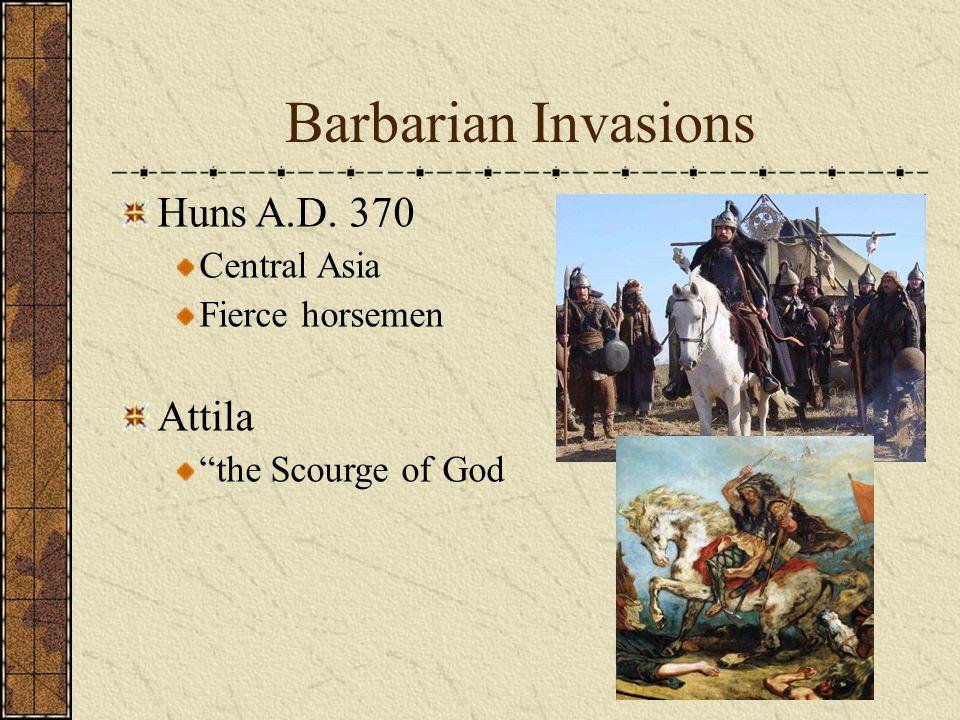 Barbarian Invasions Huns A.D. 370 Attila Central Asia Fierce horsemen