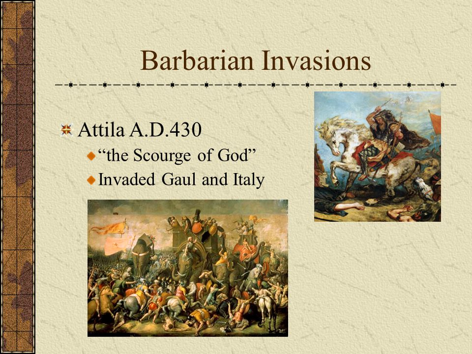 Barbarian Invasions Attila A.D.430 the Scourge of God