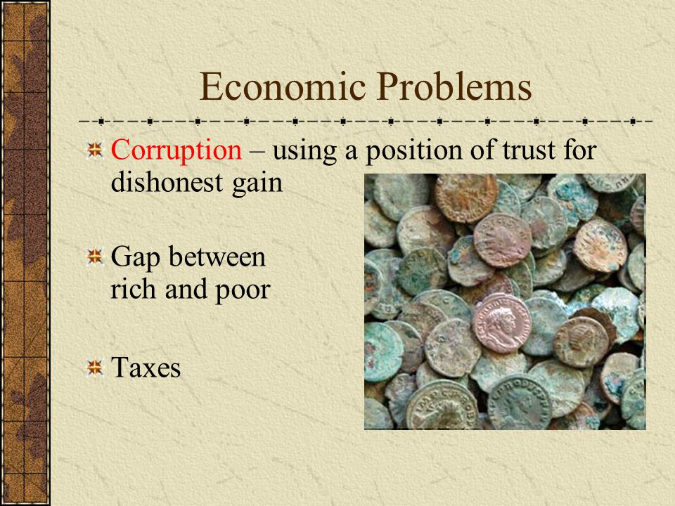 Economic Problems Corruption – using a position of trust for dishonest gain. Gap between rich and poor.