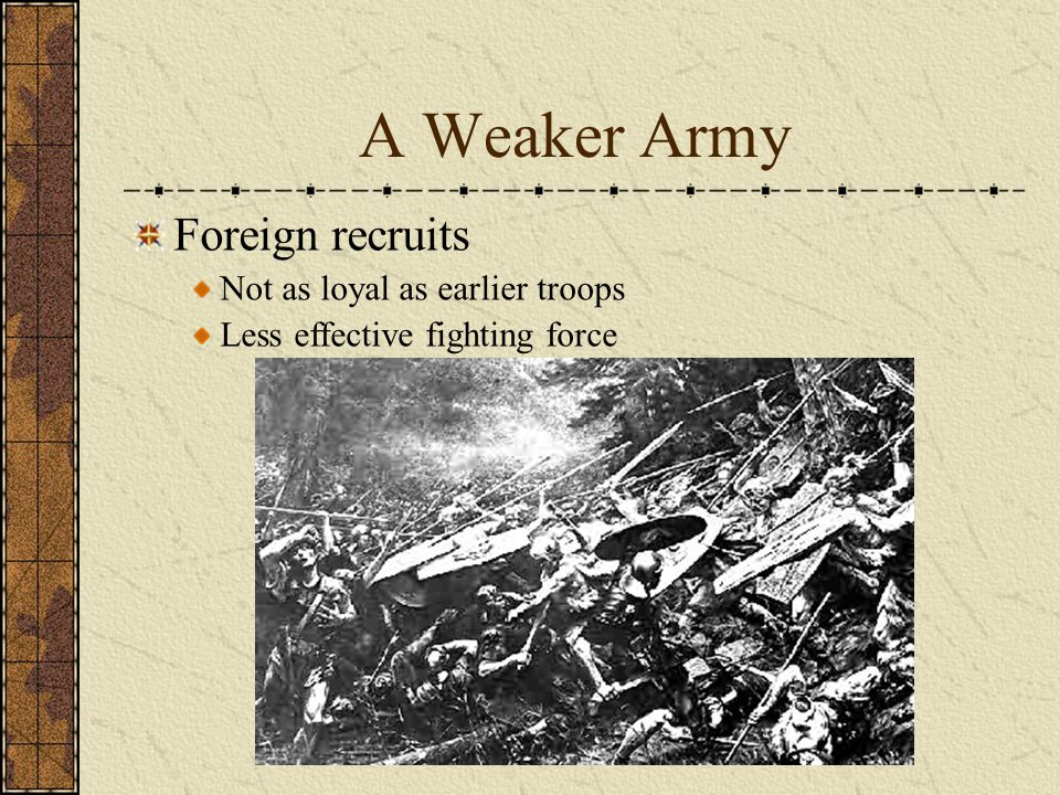 A Weaker Army Foreign recruits Not as loyal as earlier troops