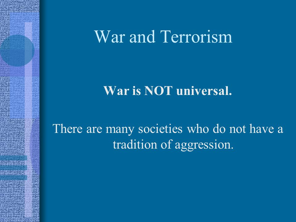 There are many societies who do not have a tradition of aggression.