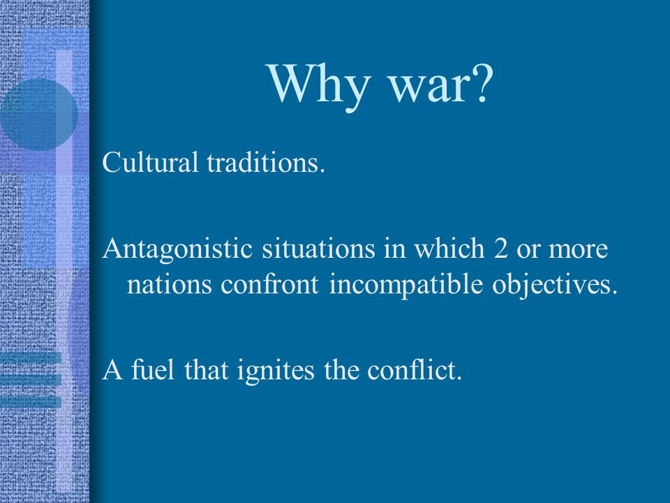 Why war Cultural traditions.