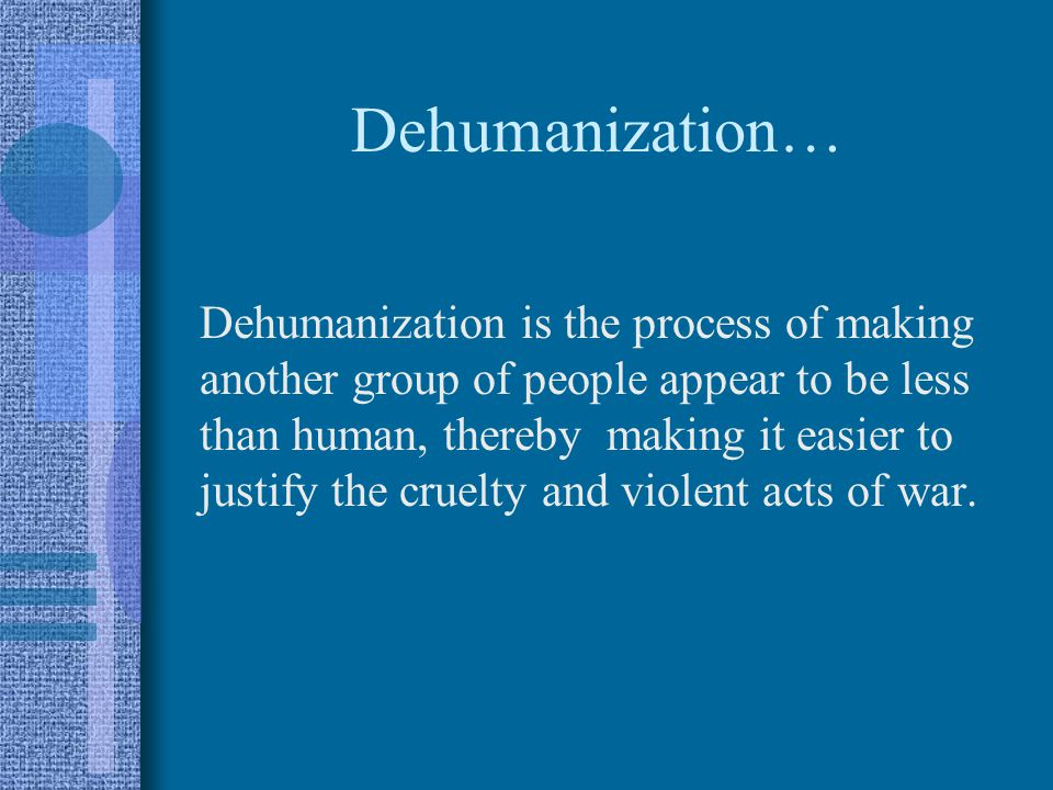 Dehumanization…