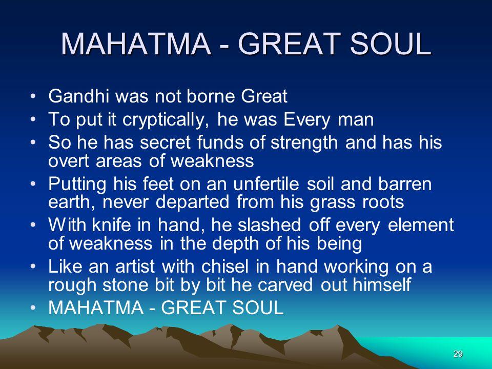 MAHATMA - GREAT SOUL Gandhi was not borne Great