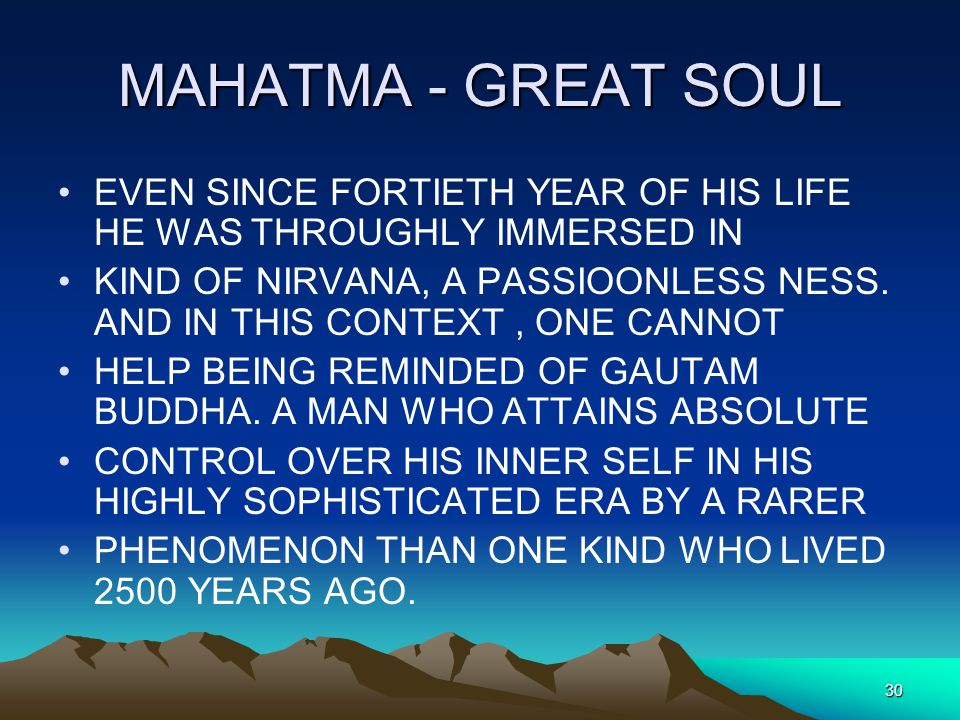 MAHATMA - GREAT SOUL EVEN SINCE FORTIETH YEAR OF HIS LIFE HE WAS THROUGHLY IMMERSED IN.