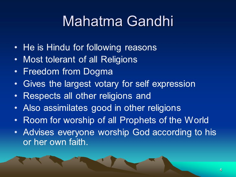 Mahatma Gandhi He is Hindu for following reasons