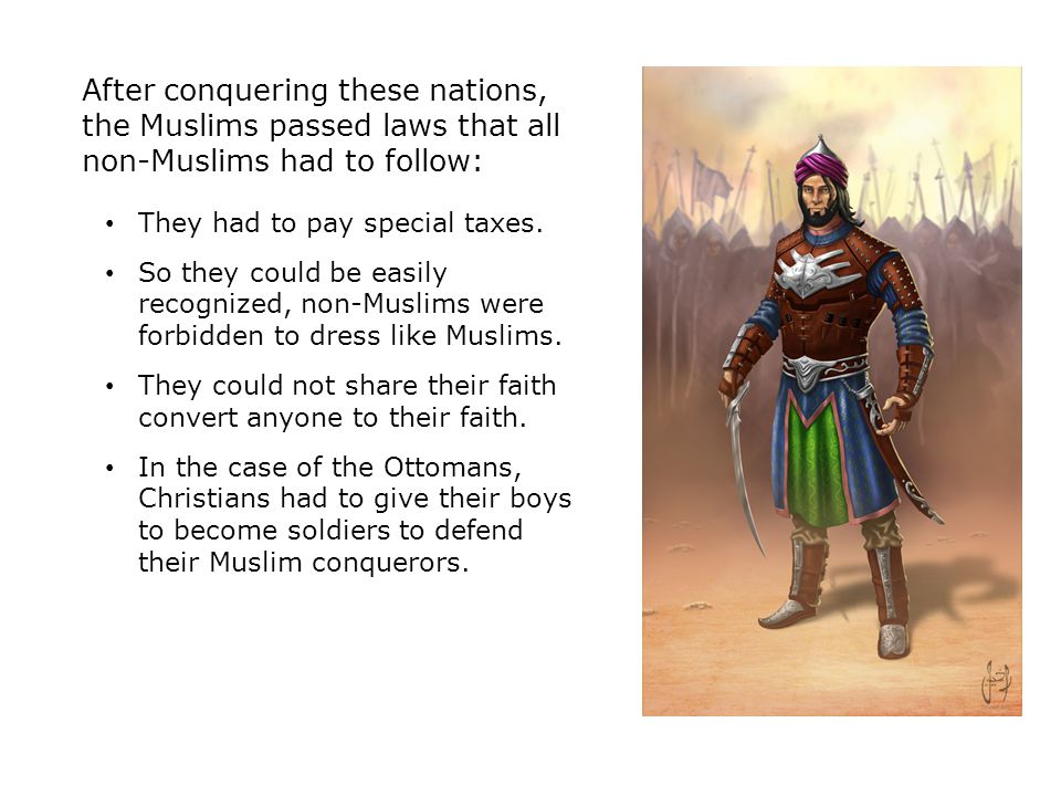After conquering these nations, the Muslims passed laws that all non-Muslims had to follow: