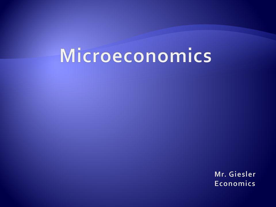 Microeconomics Mr. Giesler Economics