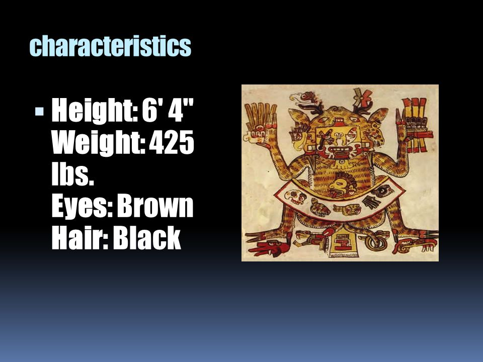 Height: 6 4 Weight: 425 lbs. Eyes: Brown Hair: Black