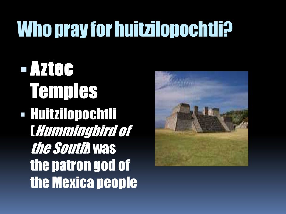 Who pray for huitzilopochtli