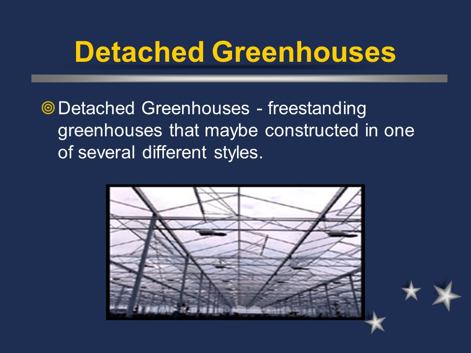 Detached Greenhouses Detached Greenhouses - freestanding greenhouses that maybe constructed in one of several different styles.