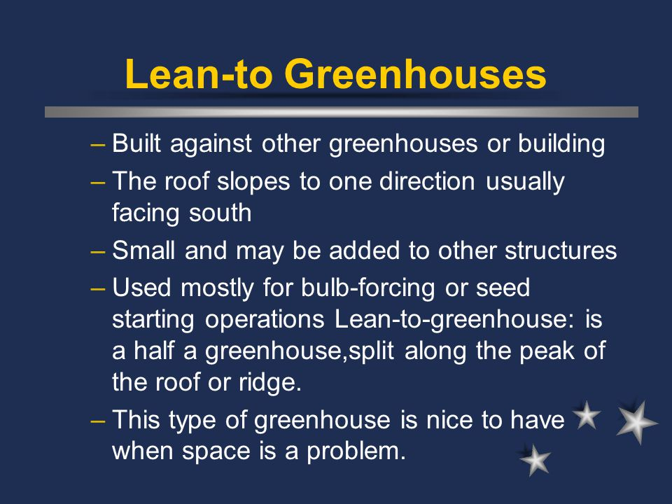Lean-to Greenhouses Built against other greenhouses or building