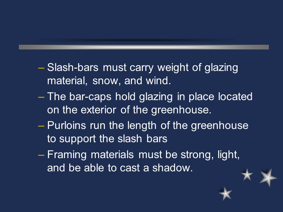 Slash-bars must carry weight of glazing material, snow, and wind.