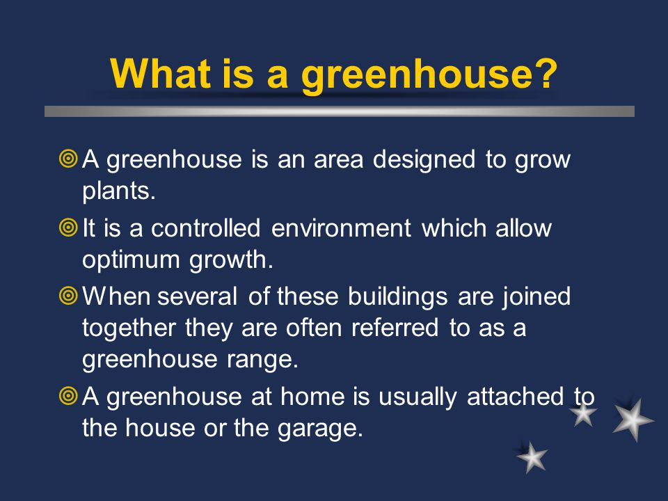 What is a greenhouse A greenhouse is an area designed to grow plants.
