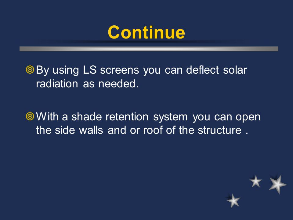 Continue By using LS screens you can deflect solar radiation as needed.
