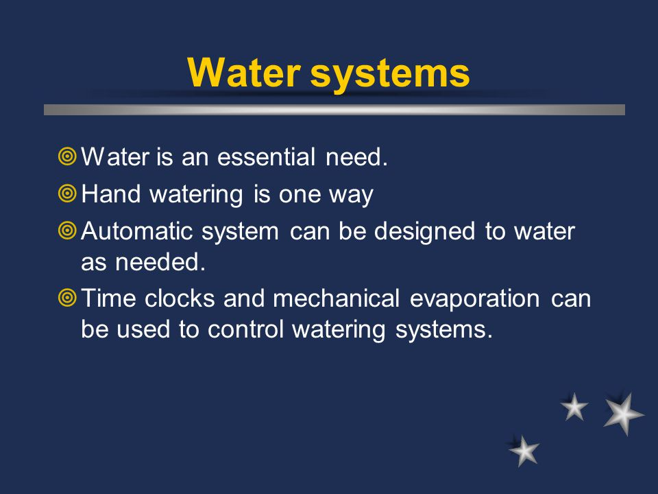 Water systems Water is an essential need. Hand watering is one way
