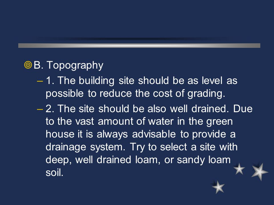 B. Topography 1. The building site should be as level as possible to reduce the cost of grading.