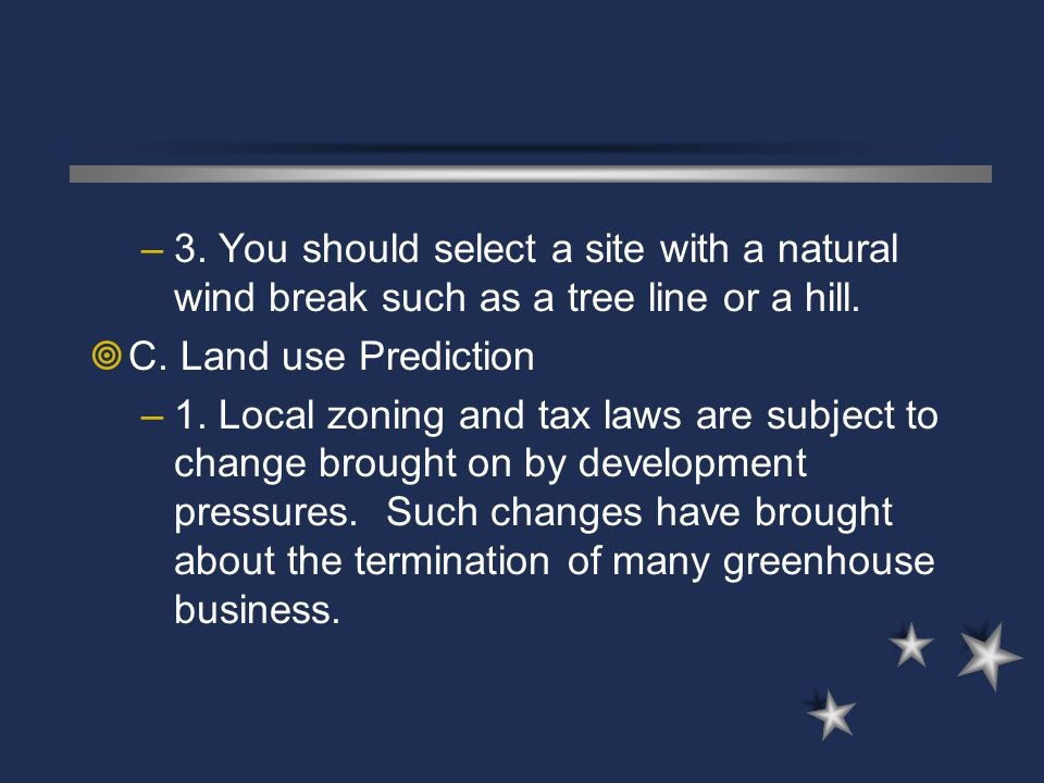 3. You should select a site with a natural wind break such as a tree line or a hill.