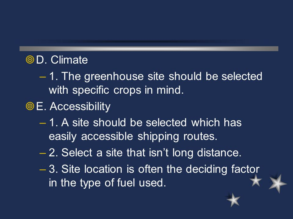 D. Climate 1. The greenhouse site should be selected with specific crops in mind. E. Accessibility.