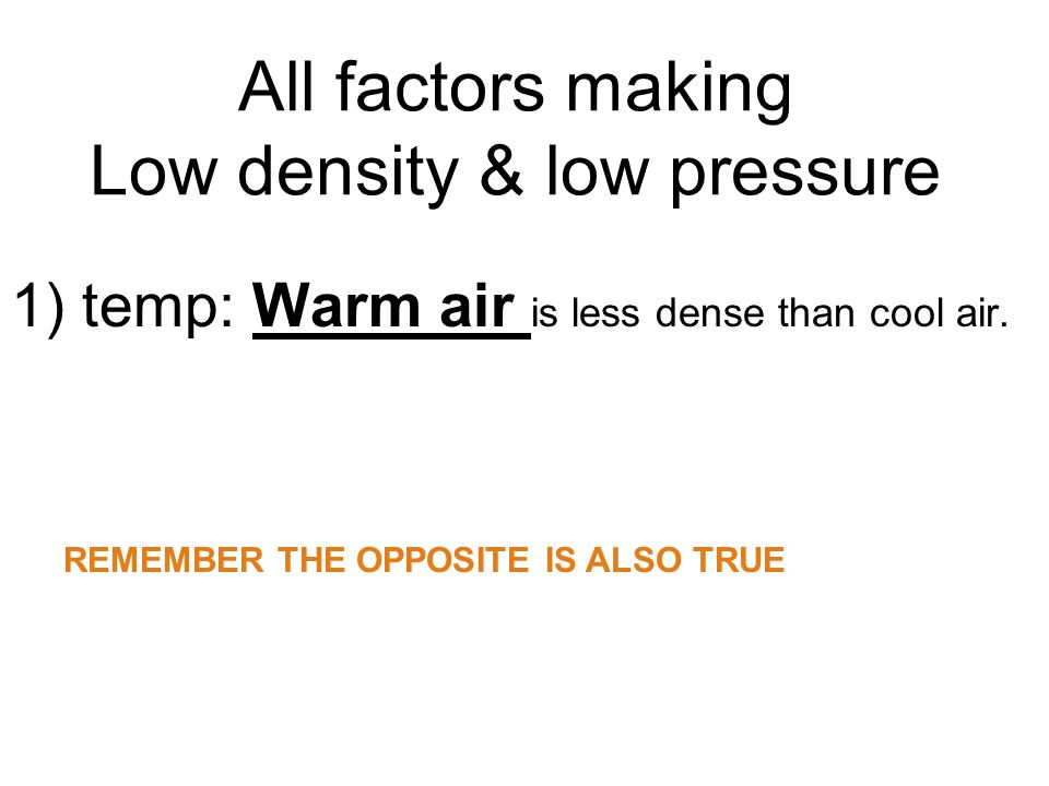 All factors making Low density & low pressure
