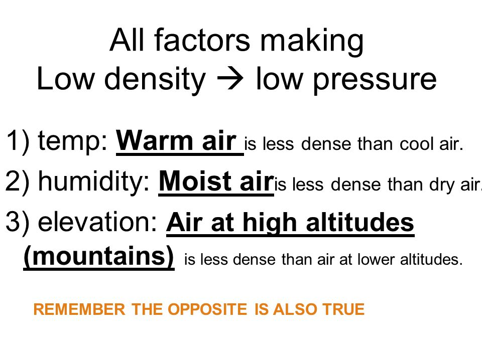 All factors making Low density  low pressure