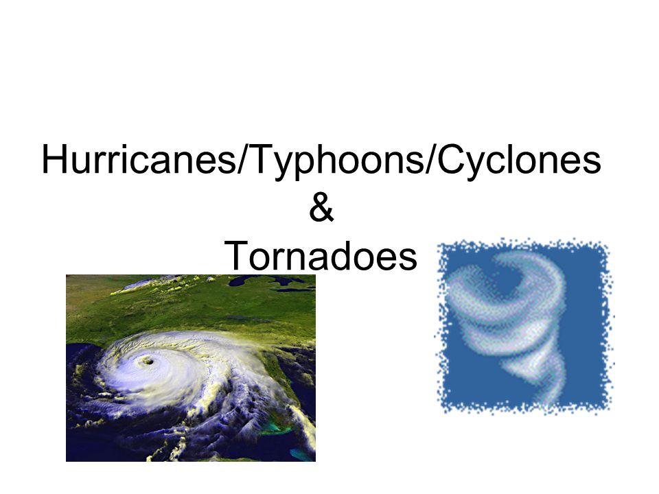 Hurricanes/Typhoons/Cyclones & Tornadoes