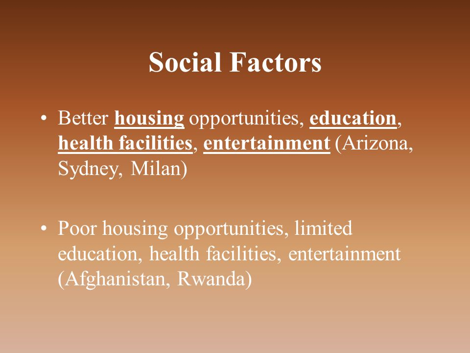 Social Factors Better housing opportunities, education, health facilities, entertainment (Arizona, Sydney, Milan)