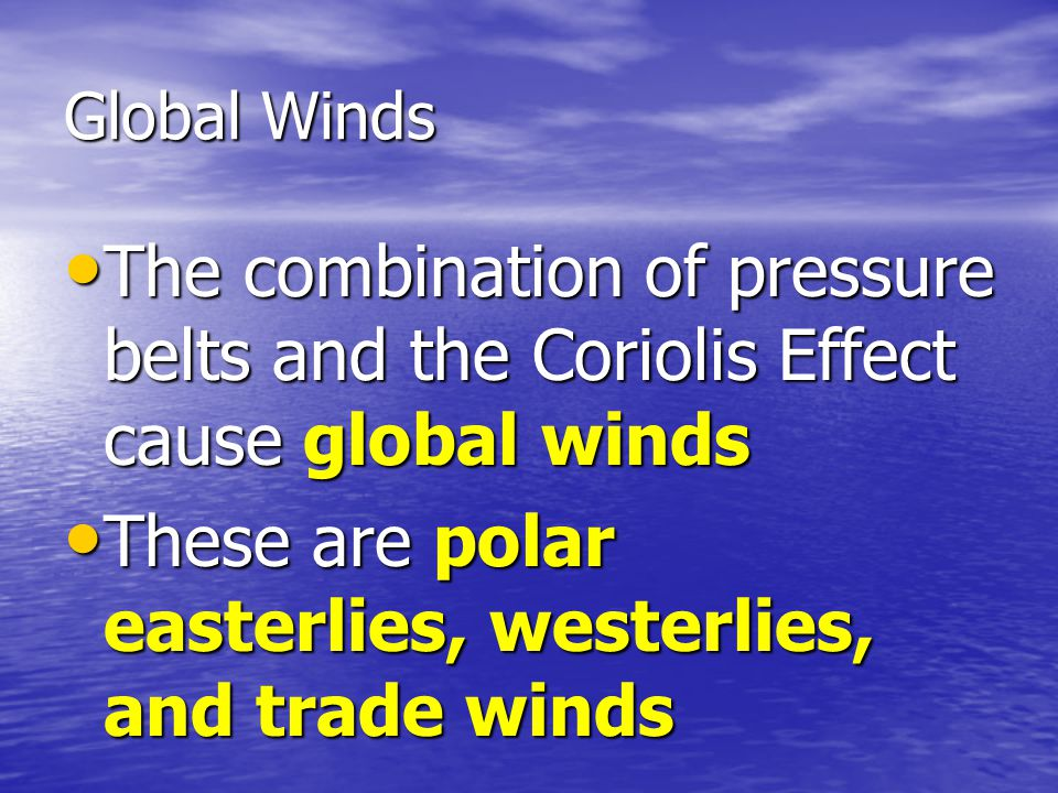These are polar easterlies, westerlies, and trade winds