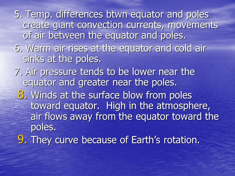 5. Temp. differences btwn equator and poles create giant convection currents, movements of air between the equator and poles.