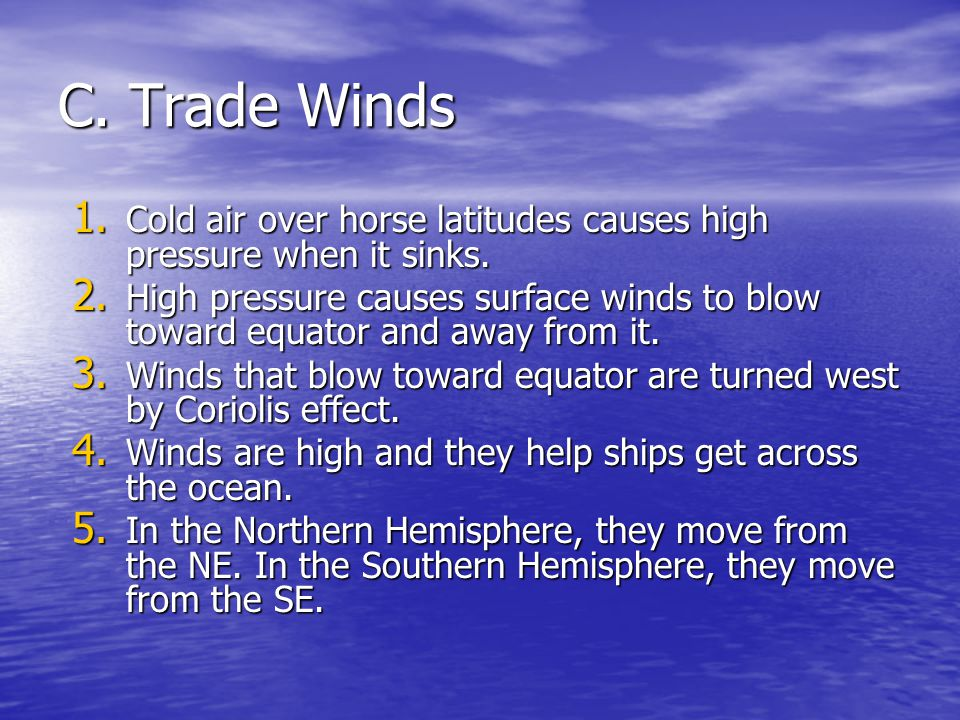 C. Trade Winds Cold air over horse latitudes causes high pressure when it sinks.