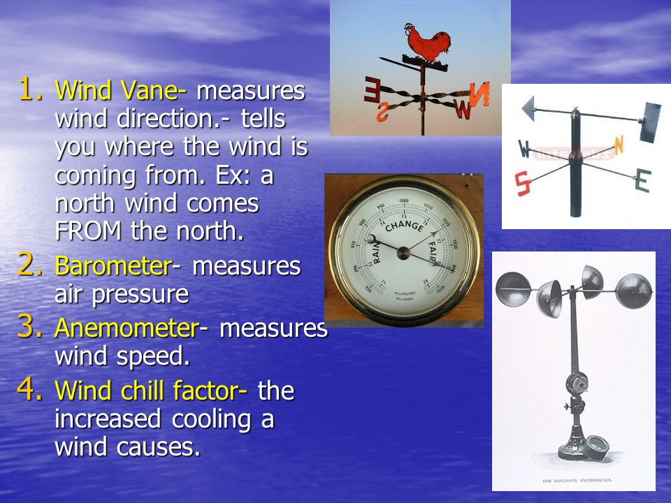 Wind Vane- measures wind direction