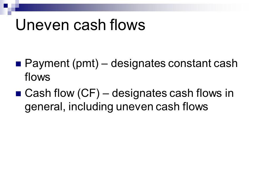Uneven cash flows Payment (pmt) – designates constant cash flows