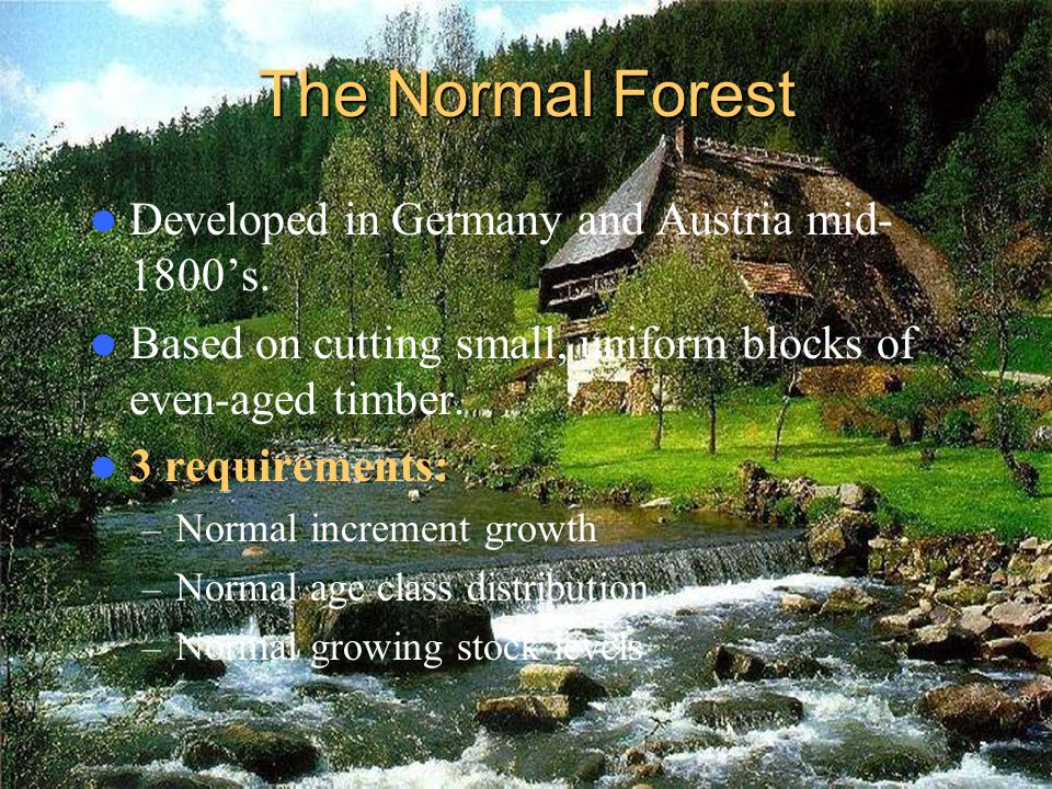 The Normal Forest Developed in Germany and Austria mid-1800's.