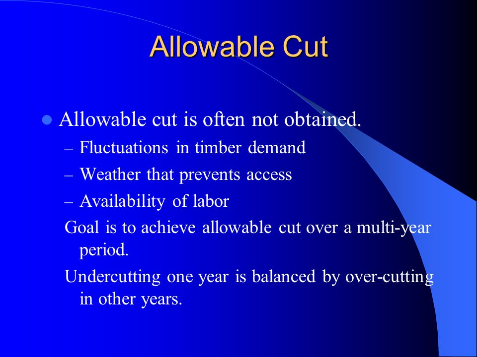Allowable Cut Allowable cut is often not obtained.