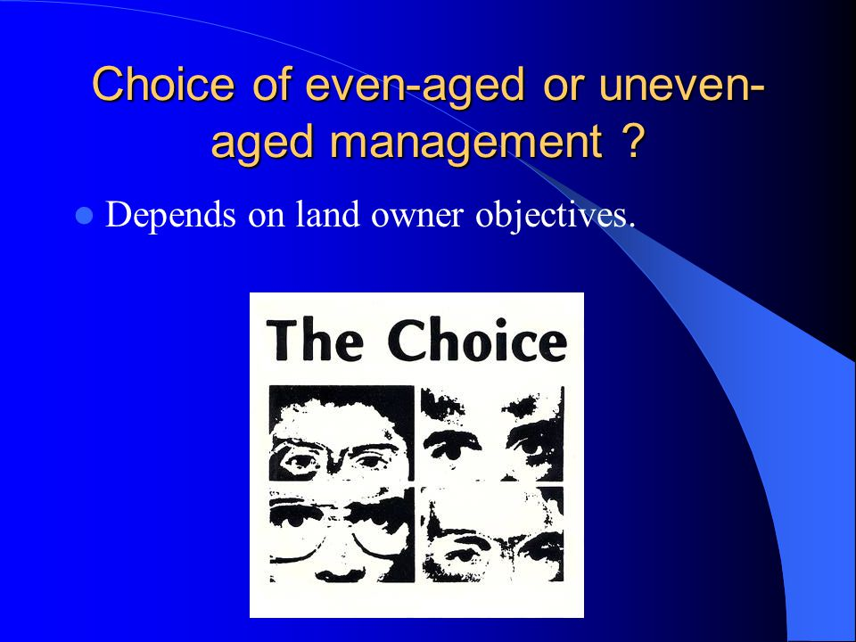 Choice of even-aged or uneven-aged management
