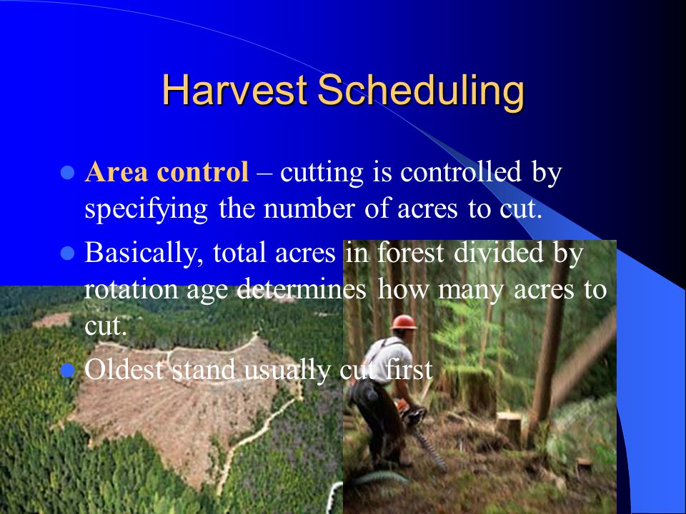 Harvest Scheduling Area control – cutting is controlled by specifying the number of acres to cut.